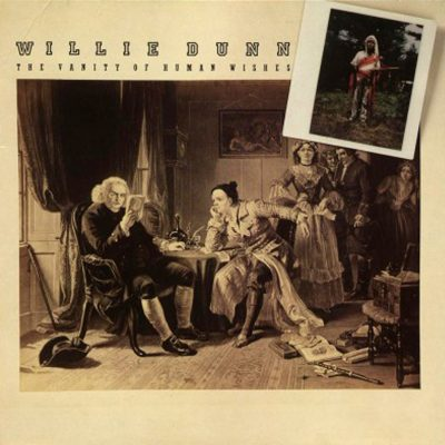 Willie Dunn – The Vanity Of Human Wishes