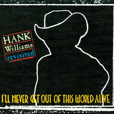 Hank Williams - Revisited - I´ll never get out of this world alive