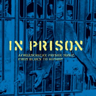 In Prison - Afroamerican Prison Music from Blues to HipHop