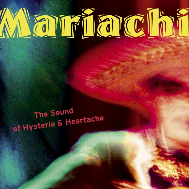 Mariachi - The Sound Of Hysteria & Heartache