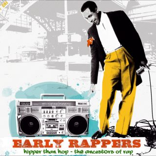 Early Rappers - Hipper Than Hop - The Ancestors of Rap / Pt. 1