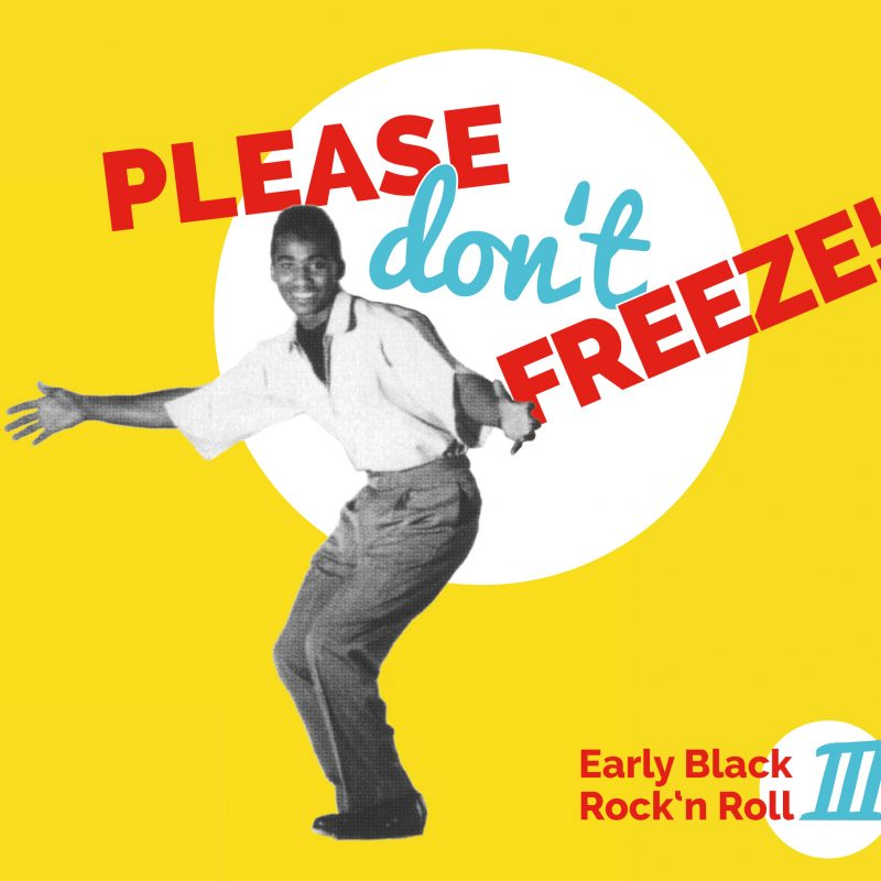 Please Don't Freeze – Early Black Rock'n Roll Vol. III