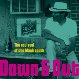 Down & Out - The Sad Soul of the Black South VINYL EDITION